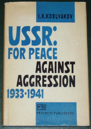USSR - For Peace against Aggression 1933-1941, by I. Koblyakov